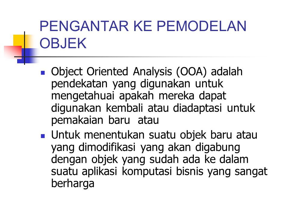 Konsep Sistem Untuk Pemodelan objek Generalisasi dan Spesialisasi Atribut dan behavior yang dapat diwariskan Student GPA Classificatiom Enroll Display GPA Teach er Rank Lecture ++ Person Last Name First Name Birthdate Gender Walk Jump Talk Sleep Eat Last Name First Name Birthdate Gender Walk Jump Talk Sleep Eat Last Name First Name Birthdate Gender Walk Jump Talk Sleep Eat