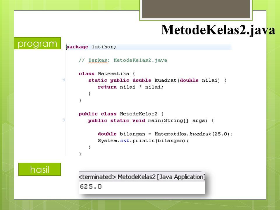 """"""" METODE KELAS """" MetodeKelas.java progra m hasil"""