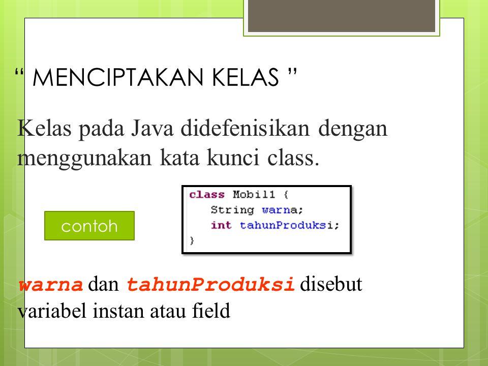 MENCIPTAKAN KELAS Kelas pada Java didefenisikan dengan menggunakan kata kunci class.