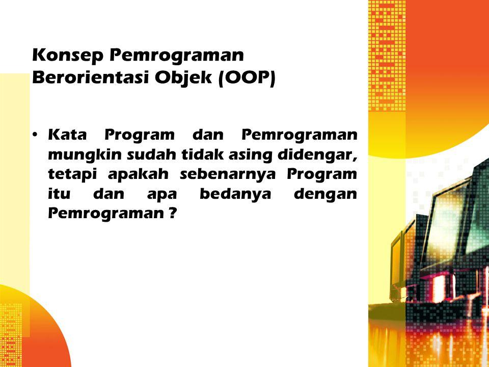Konsep Pemrograman Berorientasi Objek (OOP) Kata Program dan Pemrograman mungkin sudah tidak asing didengar, tetapi apakah sebenarnya Program itu dan