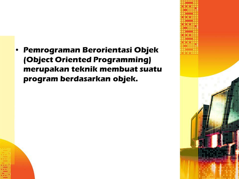 Pemrograman Berorientasi Objek (Object Oriented Programming) merupakan teknik membuat suatu program berdasarkan objek.