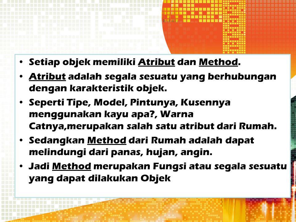 Setiap objek memiliki Atribut dan Method.