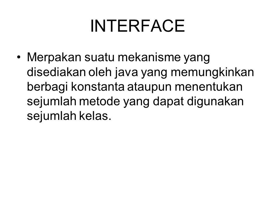 Variabel dalam interface, penentu aksesnya hanya: public static final Metode dalam interface harus: public abstract Interface  pure abstract