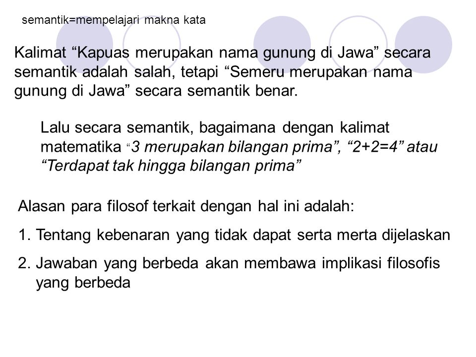 "semantik=mempelajari makna kata Kalimat ""Kapuas merupakan nama gunung di Jawa"" secara semantik adalah salah, tetapi ""Semeru merupakan nama gunung di J"