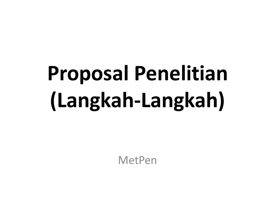 Proposal Penelitian (Langkah-Langkah) MetPen