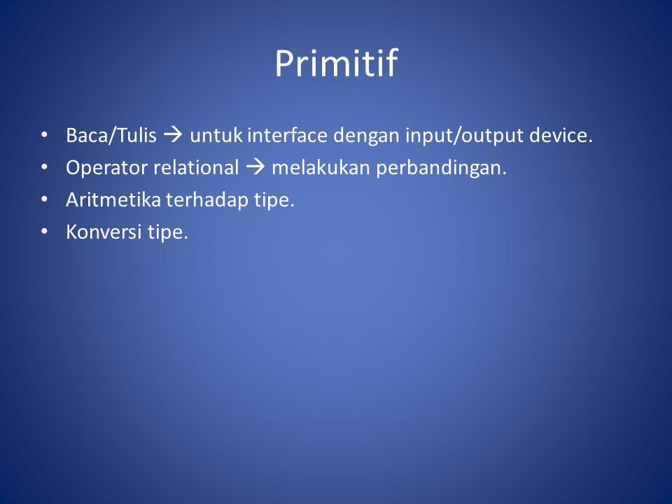 Primitif Baca/Tulis  untuk interface dengan input/output device. Operator relational  melakukan perbandingan. Aritmetika terhadap tipe. Konversi tip