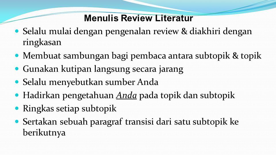 Menulis Review Literatur Selalu mulai dengan pengenalan review & diakhiri dengan ringkasan Membuat sambungan bagi pembaca antara subtopik & topik Guna