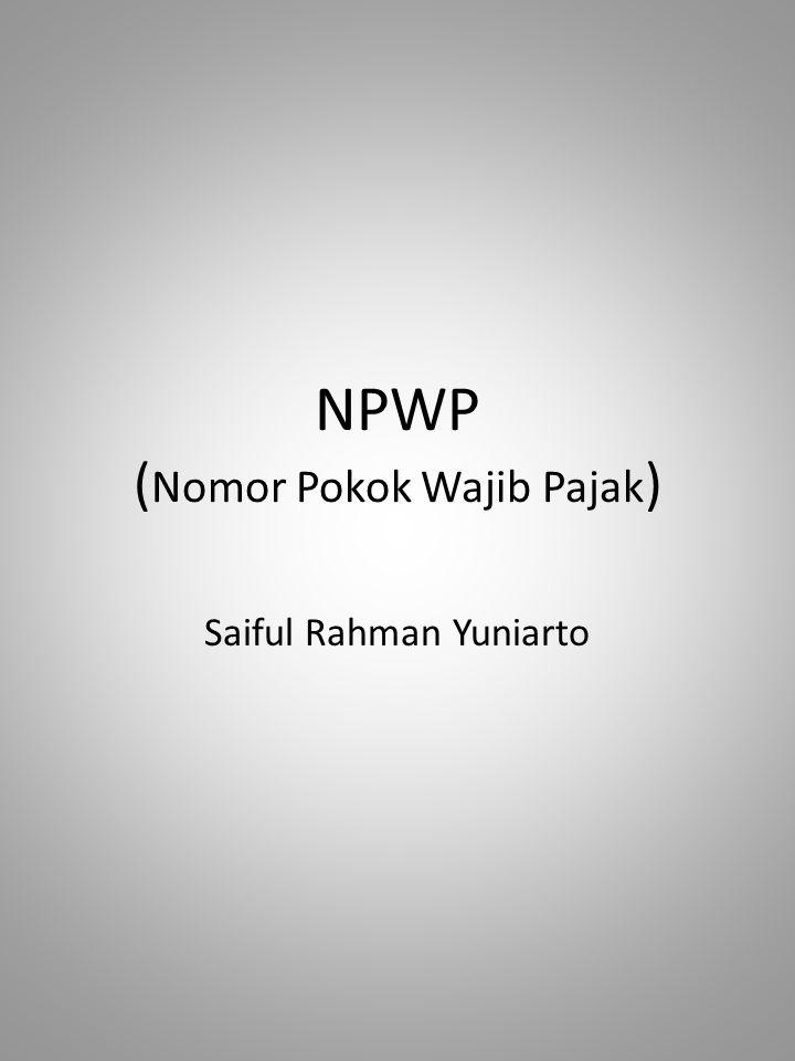 NPWP ( Nomor Pokok Wajib Pajak ) Saiful Rahman Yuniarto