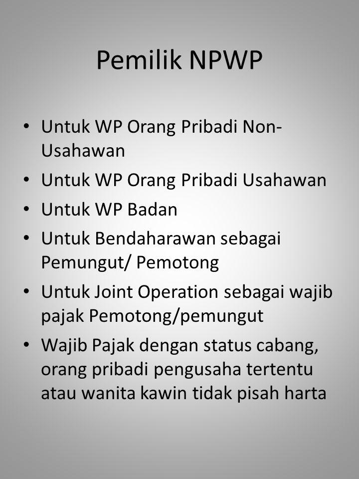 Pemilik NPWP Untuk WP Orang Pribadi Non- Usahawan Untuk WP Orang Pribadi Usahawan Untuk WP Badan Untuk Bendaharawan sebagai Pemungut/ Pemotong Untuk J