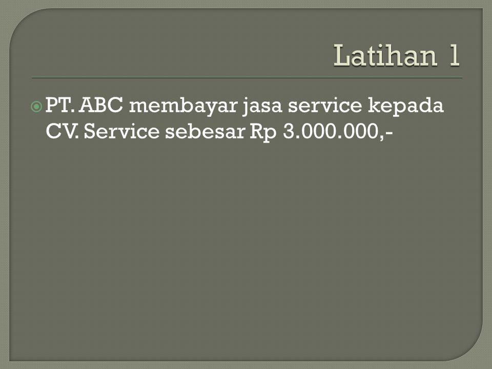  PT. ABC membayar jasa service kepada CV. Service sebesar Rp 3.000.000,-