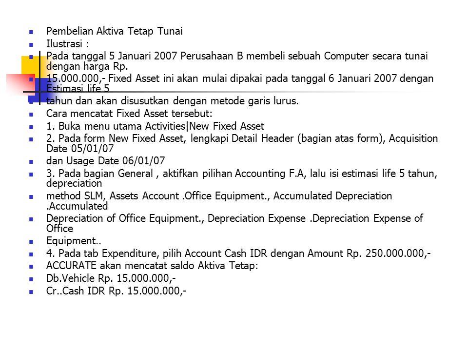 Pembelian Aktiva Tetap Tunai Ilustrasi : Pada tanggal 5 Januari 2007 Perusahaan B membeli sebuah Computer secara tunai dengan harga Rp.