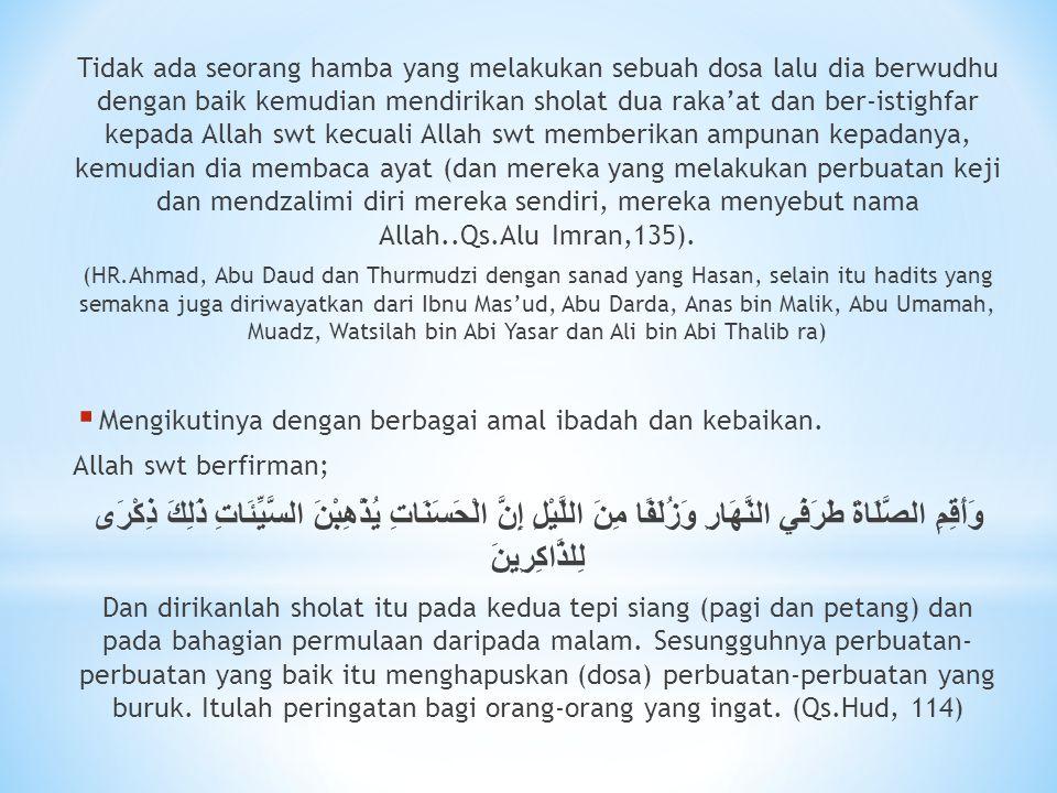 Tidak ada seorang hamba yang melakukan sebuah dosa lalu dia berwudhu dengan baik kemudian mendirikan sholat dua raka'at dan ber-istighfar kepada Allah