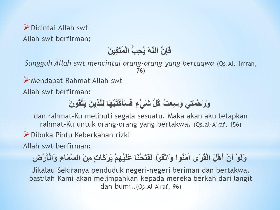  Dicintai Allah swt Allah swt berfirman; فَإِنَّ اللَّهَ يُحِبُّ الْمُتَّقِينَ Sungguh Allah swt mencintai orang-orang yang bertaqwa (Qs.Alu Imran, 7