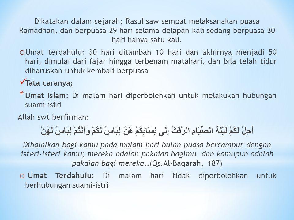 Dikatakan dalam sejarah; Rasul saw sempat melaksanakan puasa Ramadhan, dan berpuasa 29 hari selama delapan kali sedang berpuasa 30 hari hanya satu kal