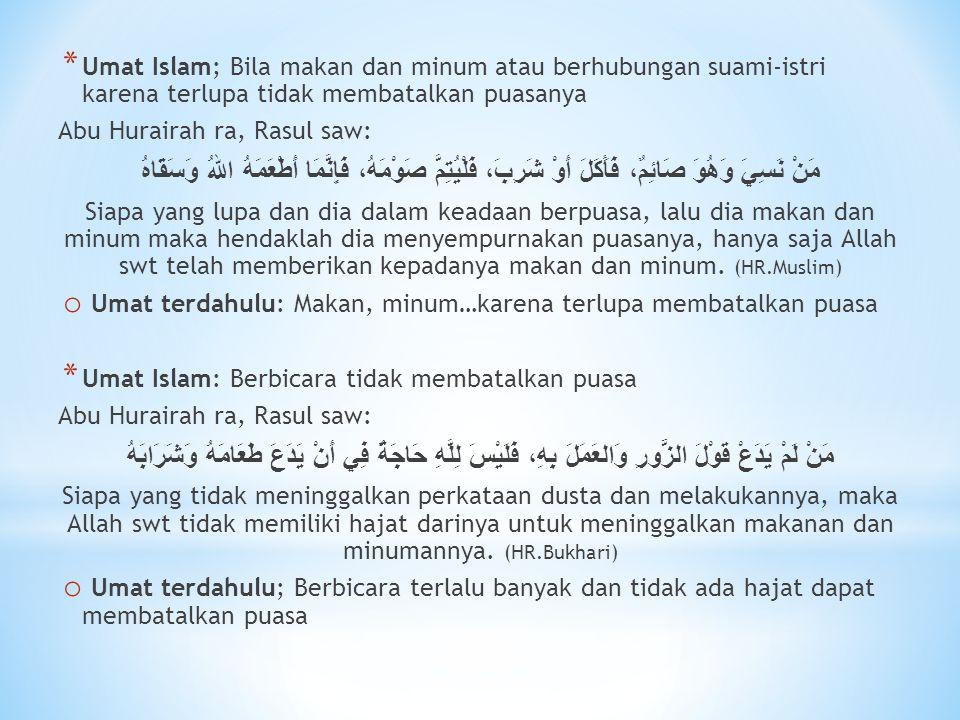 * Umat Islam; Bila makan dan minum atau berhubungan suami-istri karena terlupa tidak membatalkan puasanya Abu Hurairah ra, Rasul saw: مَنْ نَسِيَ وَهُ