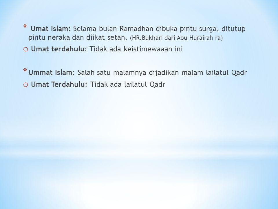 * Umat Islam: Selama bulan Ramadhan dibuka pintu surga, ditutup pintu neraka dan diikat setan. (HR.Bukhari dari Abu Hurairah ra) o Umat terdahulu: Tid