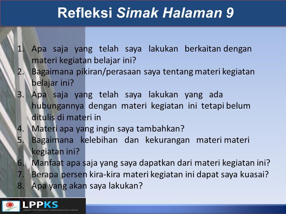 Refleksi Simak Halaman 9 1.Apa saja yang telah saya lakukan berkaitan dengan materi kegiatan belajar ini? 2.Bagaimana pikiran/perasaan saya tentang ma