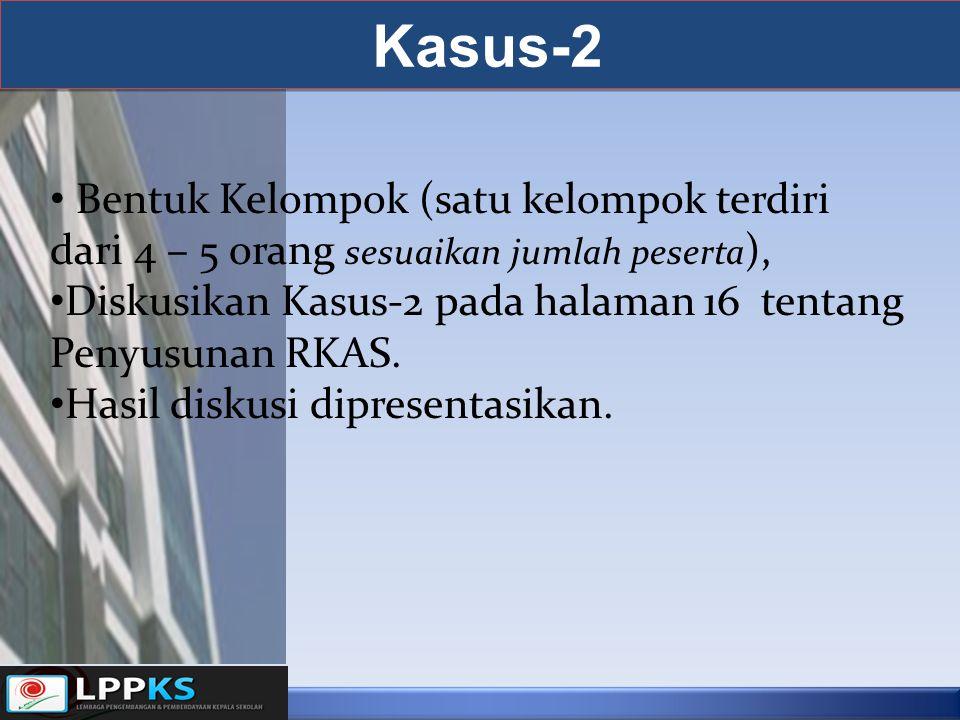 Kasus-2 Bentuk Kelompok (satu kelompok terdiri dari 4 – 5 orang sesuaikan jumlah peserta ), Diskusikan Kasus-2 pada halaman 16 tentang Penyusunan RKAS