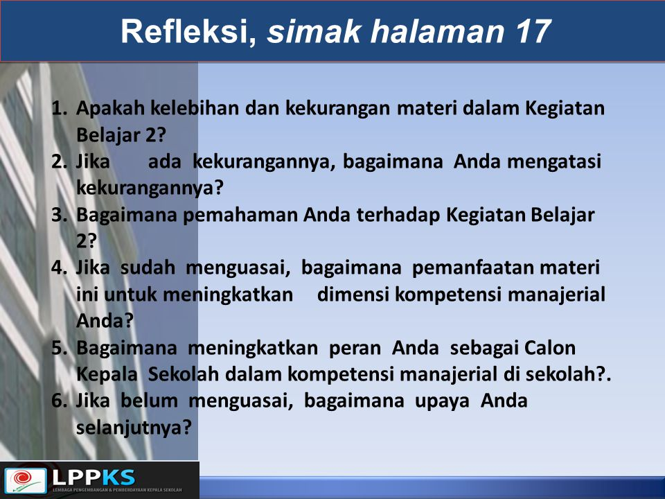 Refleksi, simak halaman 17 1.Apakah kelebihan dan kekurangan materi dalam Kegiatan Belajar 2? 2.Jikaadakekurangannya, bagaimana Anda mengatasi kekuran