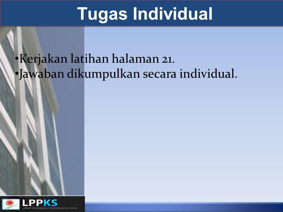 Tugas Individual Kerjakan latihan halaman 21. Jawaban dikumpulkan secara individual.