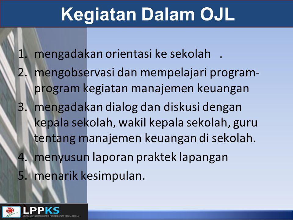 Kegiatan Dalam OJL 1.mengadakan orientasi ke sekolah. 2.mengobservasi dan mempelajari program- program kegiatan manajemen keuangan 3.mengadakan dialog