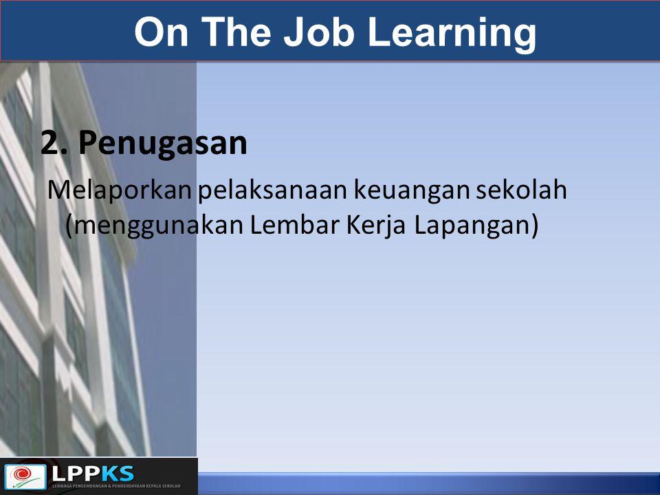 On The Job Learning 2. Penugasan Melaporkan pelaksanaan keuangan sekolah (menggunakan Lembar Kerja Lapangan)
