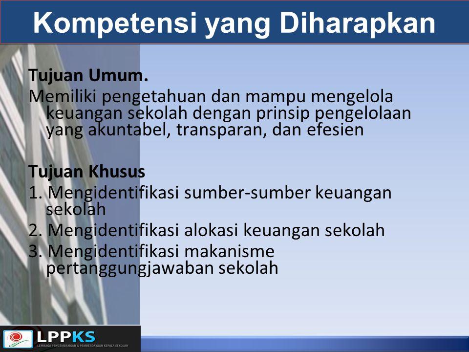 Kompetensi yang Diharapkan Tujuan Umum. Memiliki pengetahuan dan mampu mengelola keuangan sekolah dengan prinsip pengelolaan yang akuntabel, transpara