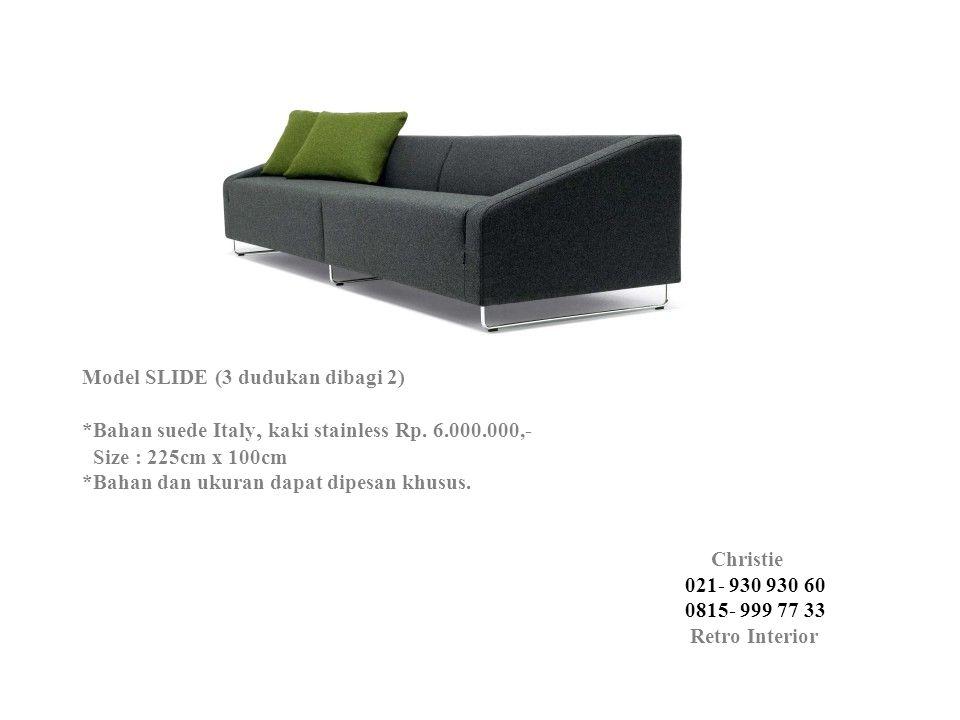 Model SLIDE (3 dudukan dibagi 2) *Bahan suede Italy, kaki stainless Rp. 6.000.000,- Size : 225cm x 100cm *Bahan dan ukuran dapat dipesan khusus. Chris