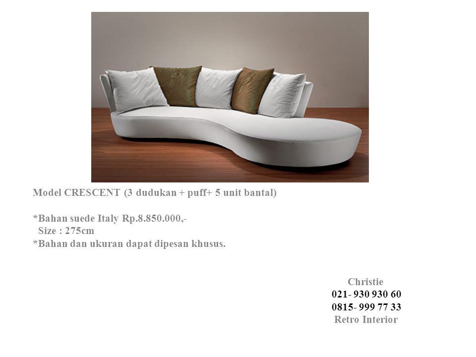 Model CRESCENT (3 dudukan + puff+ 5 unit bantal) *Bahan suede Italy Rp.8.850.000,- Size : 275cm *Bahan dan ukuran dapat dipesan khusus. Christie 021-