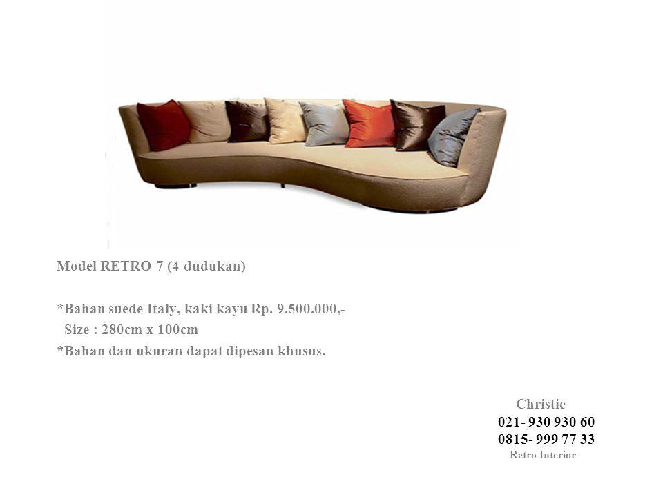 Model RETRO 7 (4 dudukan) *Bahan suede Italy, kaki kayu Rp. 9.500.000,- Size : 280cm x 100cm *Bahan dan ukuran dapat dipesan khusus. Christie 021- 930