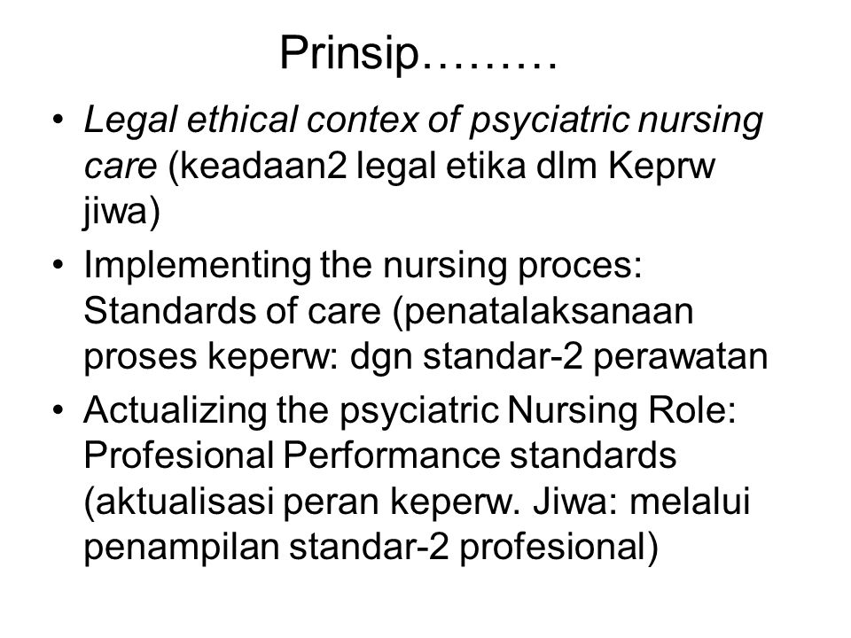 Prinsip……… Legal ethical contex of psyciatric nursing care (keadaan2 legal etika dlm Keprw jiwa) Implementing the nursing proces: Standards of care (p