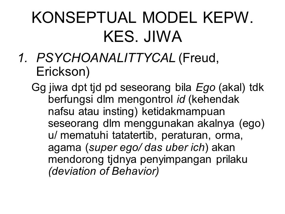 KONSEPTUAL MODEL KEPW. KES. JIWA 1.PSYCHOANALITTYCAL (Freud, Erickson) Gg jiwa dpt tjd pd seseorang bila Ego (akal) tdk berfungsi dlm mengontrol id (k