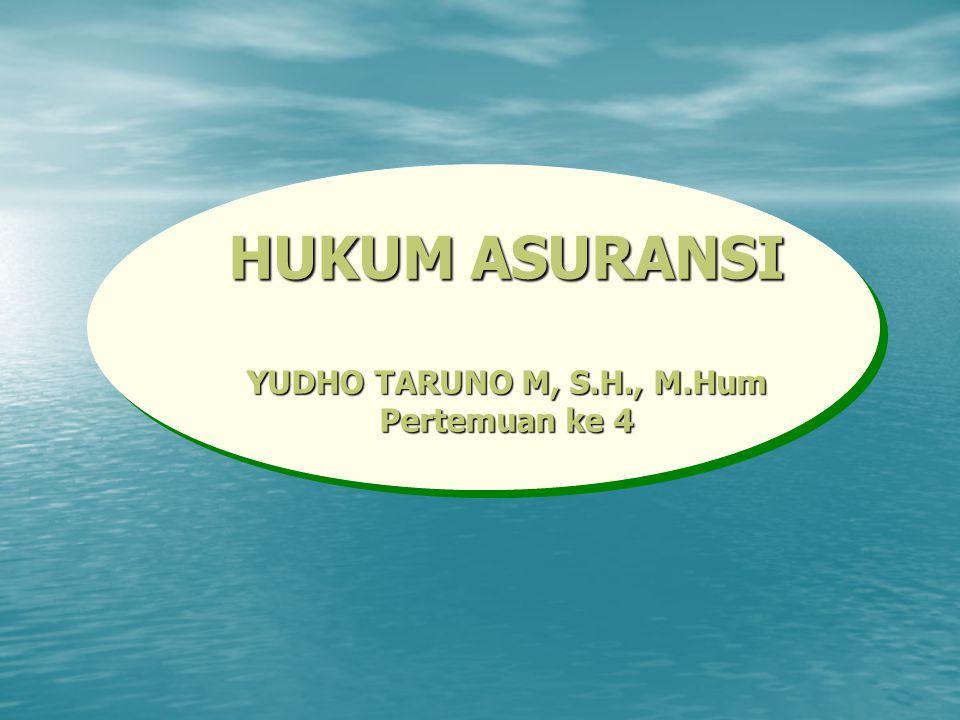 HUKUM ASURANSI YUDHO TARUNO M, S.H., M.Hum Pertemuan ke 4