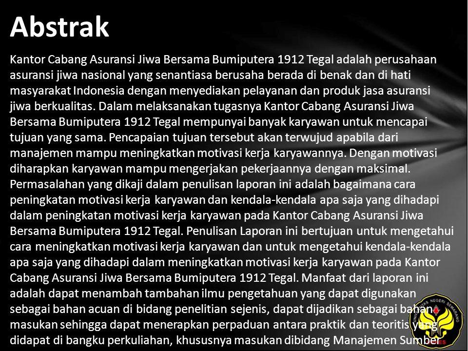 Abstrak Kantor Cabang Asuransi Jiwa Bersama Bumiputera 1912 Tegal adalah perusahaan asuransi jiwa nasional yang senantiasa berusaha berada di benak dan di hati masyarakat Indonesia dengan menyediakan pelayanan dan produk jasa asuransi jiwa berkualitas.