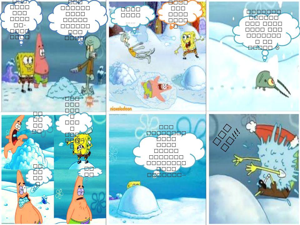 Aha a… hah aha Haa aa Kok beg ini … Yac hh Hik. hik. Patrick jangan sedih ayo kita main lempar - lemparan saja…. Asiii kkk….