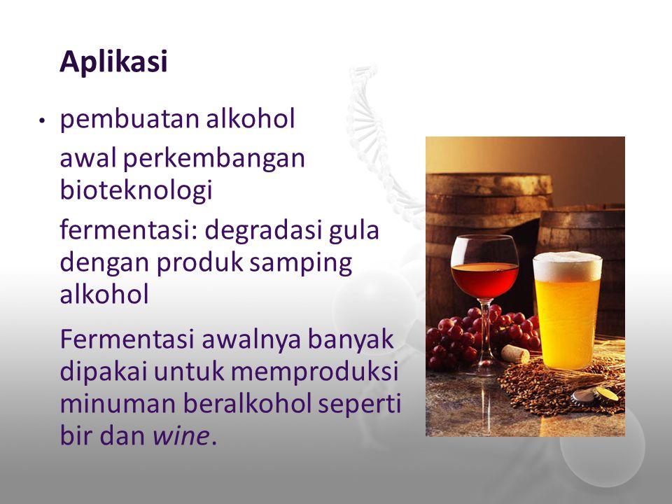 Aplikasi pembuatan alkohol awal perkembangan bioteknologi fermentasi: degradasi gula dengan produk samping alkohol Fermentasi awalnya banyak dipakai u
