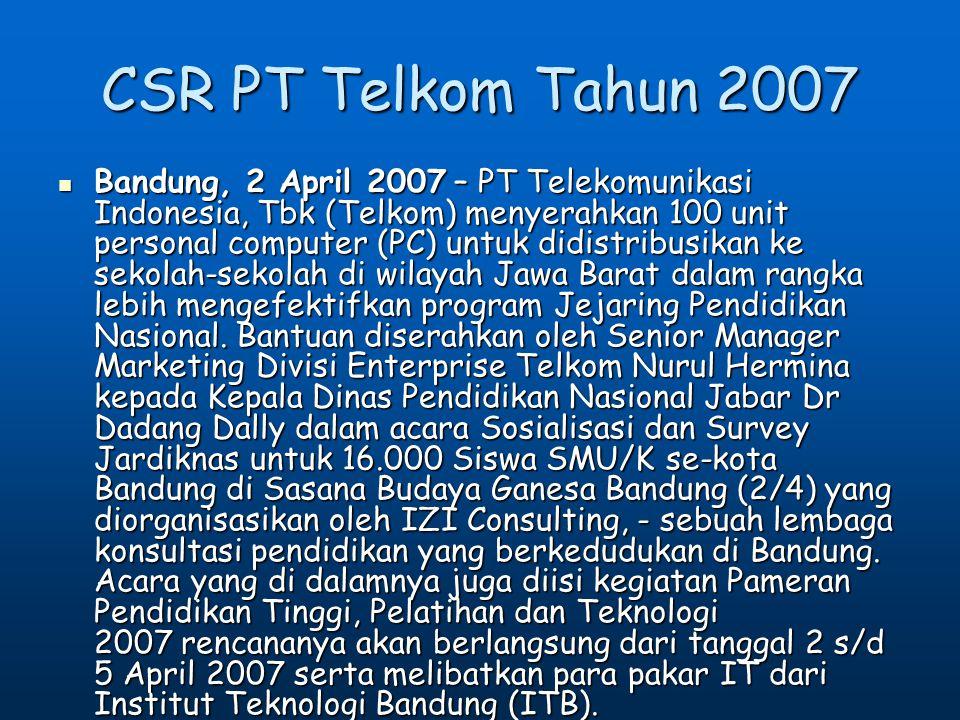 CSR PT Telkom Tahun 2007 Bandung, 2 April 2007 – PT Telekomunikasi Indonesia, Tbk (Telkom) menyerahkan 100 unit personal computer (PC) untuk didistrib