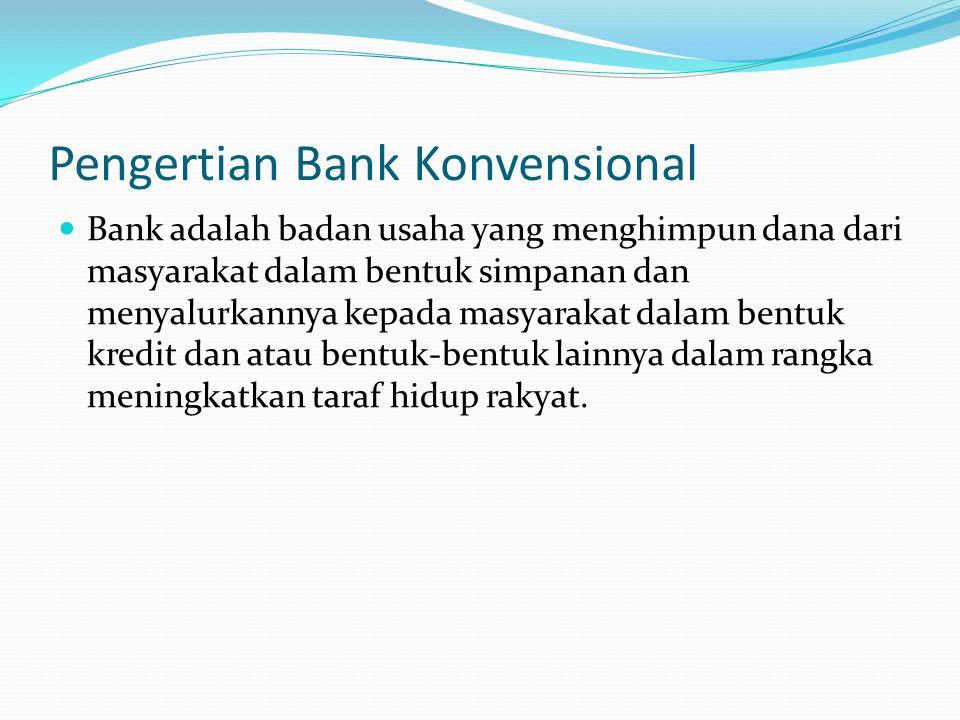 Pengertian Bank Konvensional Bank adalah badan usaha yang menghimpun dana dari masyarakat dalam bentuk simpanan dan menyalurkannya kepada masyarakat d