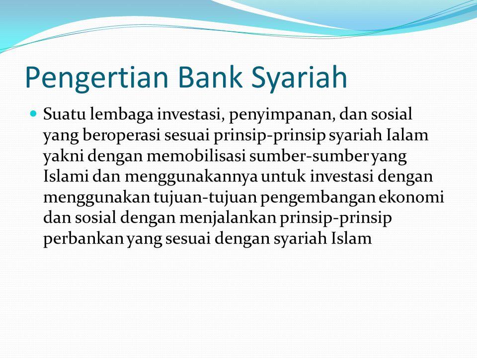Pengertian Bank Syariah Suatu lembaga investasi, penyimpanan, dan sosial yang beroperasi sesuai prinsip-prinsip syariah Ialam yakni dengan memobilisas