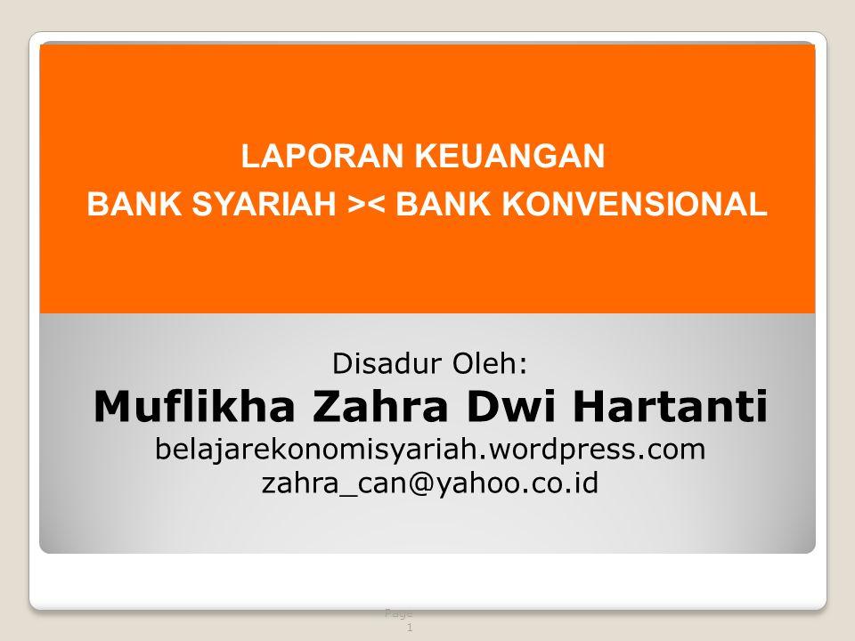 Page 1 LAPORAN KEUANGAN BANK SYARIAH >< BANK KONVENSIONAL Disadur Oleh: Muflikha Zahra Dwi Hartanti belajarekonomisyariah.wordpress.com zahra_can@yahoo.co.id