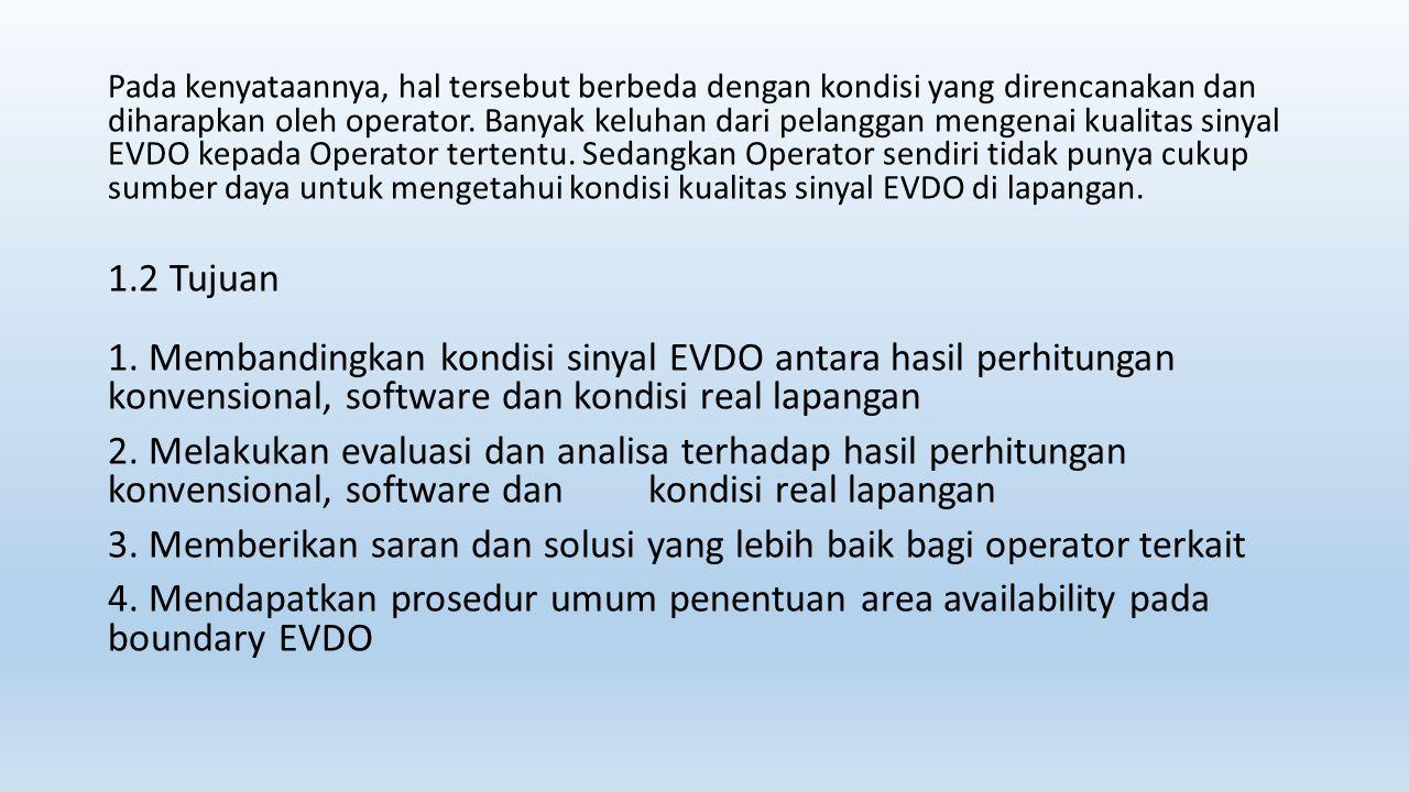 Pada kenyataannya, hal tersebut berbeda dengan kondisi yang direncanakan dan diharapkan oleh operator. Banyak keluhan dari pelanggan mengenai kualitas