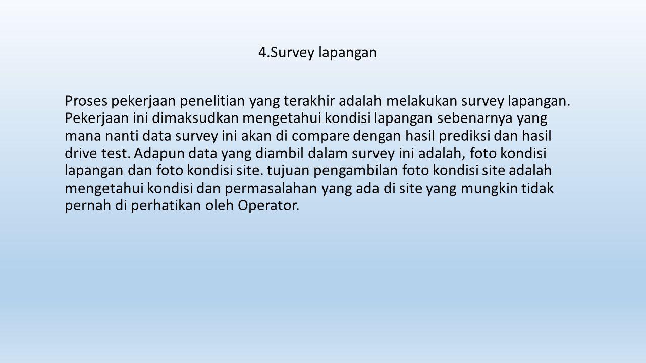 4.Survey lapangan Proses pekerjaan penelitian yang terakhir adalah melakukan survey lapangan. Pekerjaan ini dimaksudkan mengetahui kondisi lapangan se