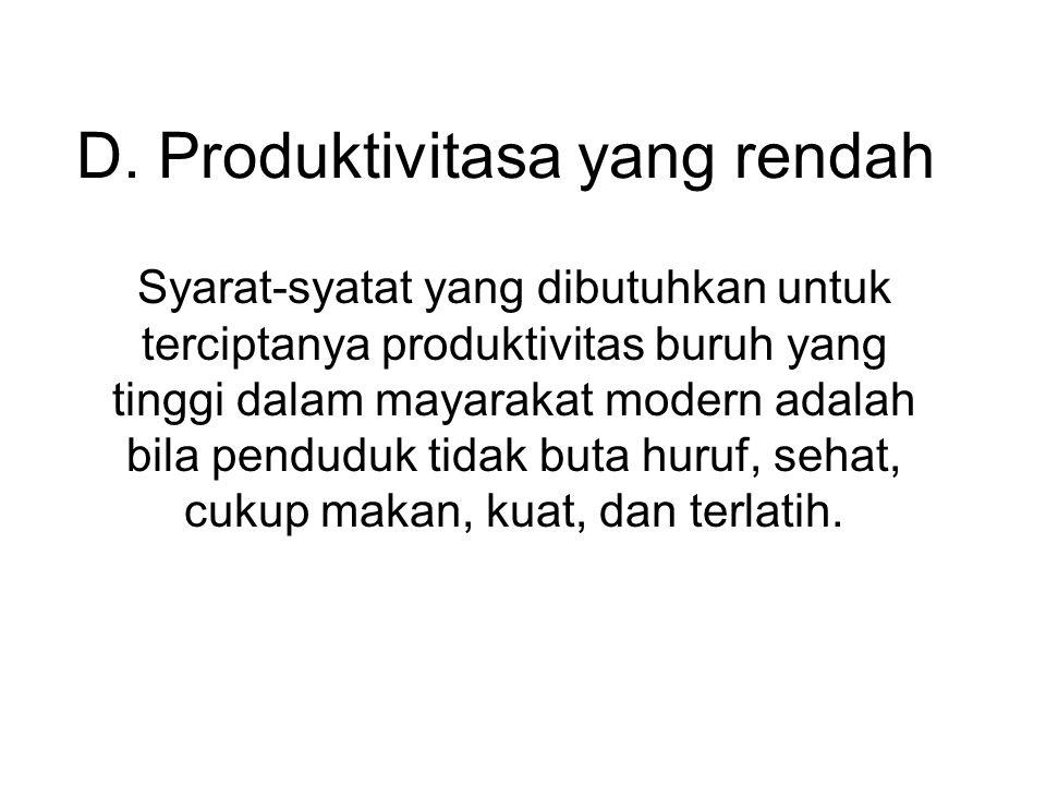 D. Produktivitasa yang rendah Syarat-syatat yang dibutuhkan untuk terciptanya produktivitas buruh yang tinggi dalam mayarakat modern adalah bila pendu