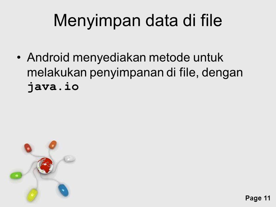 Free Powerpoint Templates Page 11 Menyimpan data di file Android menyediakan metode untuk melakukan penyimpanan di file, dengan java.io
