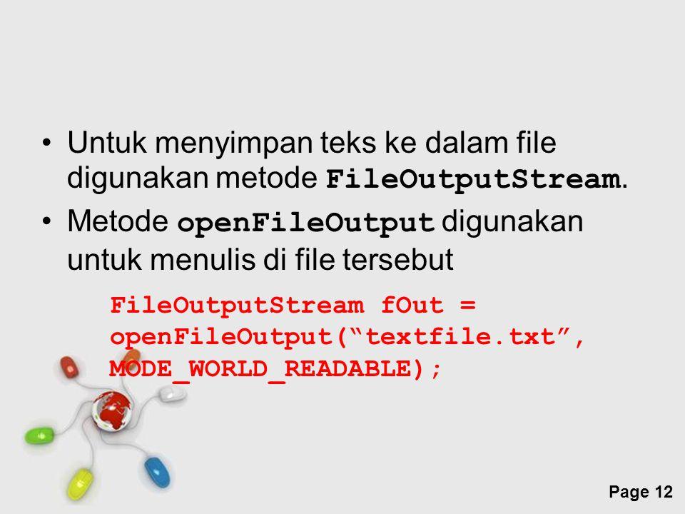 Free Powerpoint Templates Page 12 Untuk menyimpan teks ke dalam file digunakan metode FileOutputStream.