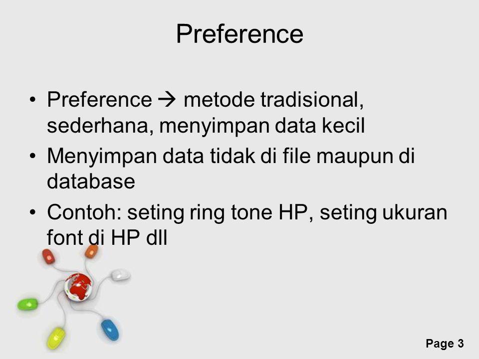 Free Powerpoint Templates Page 3 Preference Preference  metode tradisional, sederhana, menyimpan data kecil Menyimpan data tidak di file maupun di database Contoh: seting ring tone HP, seting ukuran font di HP dll