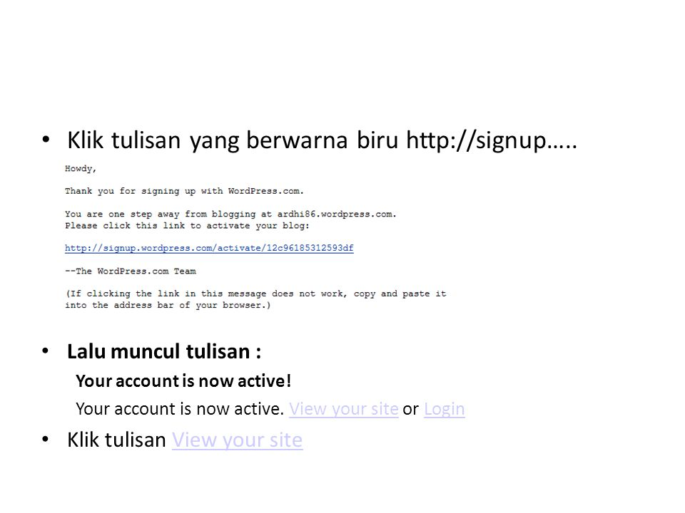 Klik tulisan yang berwarna biru http://signup….. Lalu muncul tulisan : Your account is now active.