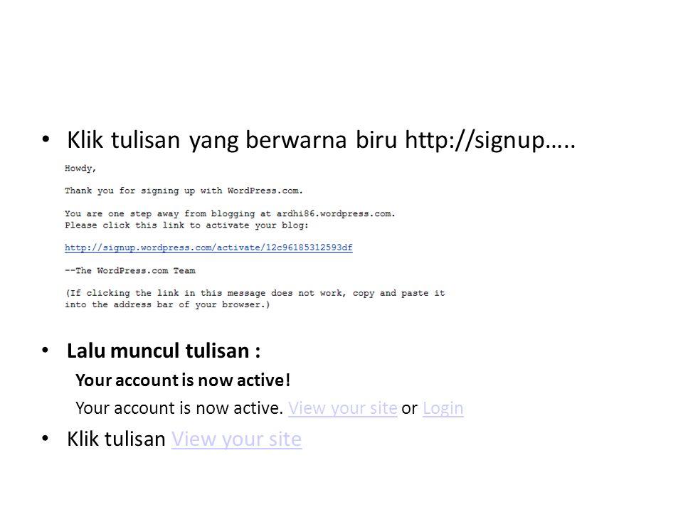 Klik tulisan yang berwarna biru http://signup….. Lalu muncul tulisan : Your account is now active! Your account is now active. View your site or Login