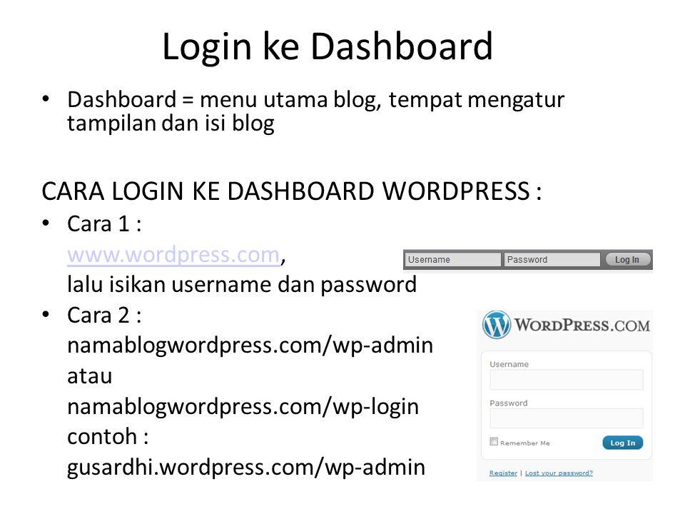 Login ke Dashboard Dashboard = menu utama blog, tempat mengatur tampilan dan isi blog CARA LOGIN KE DASHBOARD WORDPRESS : Cara 1 : www.wordpress.comww