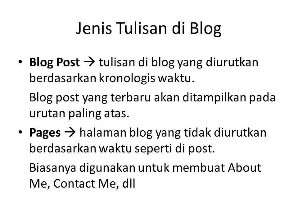 Jenis Tulisan di Blog Blog Post  tulisan di blog yang diurutkan berdasarkan kronologis waktu.
